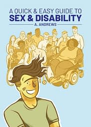 """The text """"A Quick & Easy Guide to Sex & Disability A. Andrews"""" appears on this book cover that also shows a group of people with various body types and abilities."""