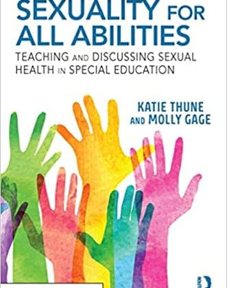 "The book cover show text ""Sexuality for All Abilities: Teaching and Discussing Sexual Health in Special Education by Kathy Thune and Molly Gage"" above images of hands of various colors."