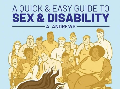 "The text ""A Quick & Easy Guide to Sex & Disability A. Andrews"" appears on this book cover that also shows a group of people with various body types and abilities."