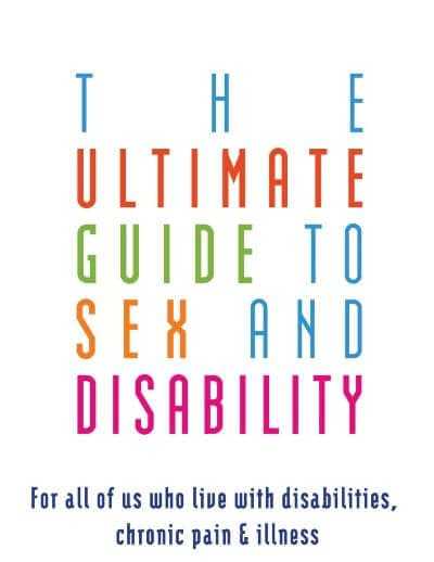 The Ultimate Guide to Sex and Disability for all of us with disabilities, chronic pain and illness book cover